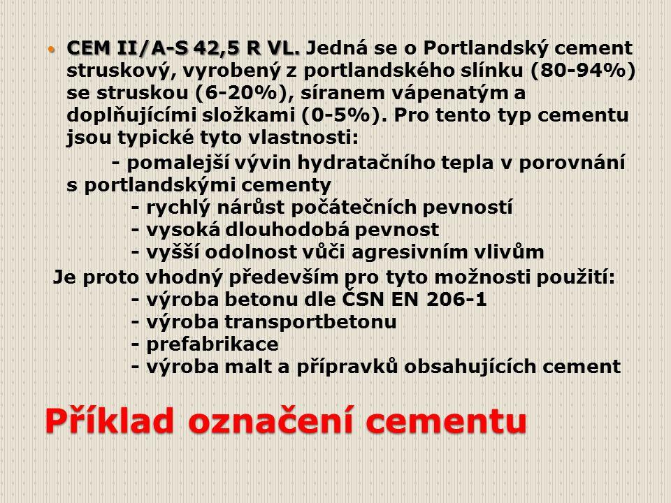 Příklad označení cementu CEM II/A-S 42,5 R VL. CEM II/A-S 42,5 R VL.