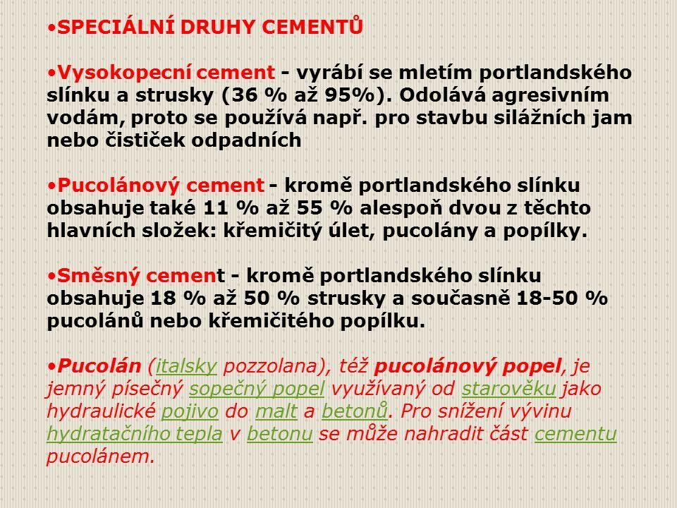 SPECIÁLNÍ DRUHY CEMENTŮ Vysokopecní cement - vyrábí se mletím portlandského slínku a strusky (36 % až 95%).