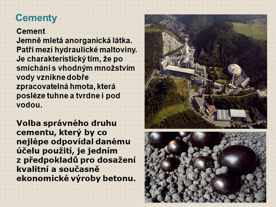 Cementy Cement Jemně mletá anorganická látka. Patří mezi hydraulické maltoviny.