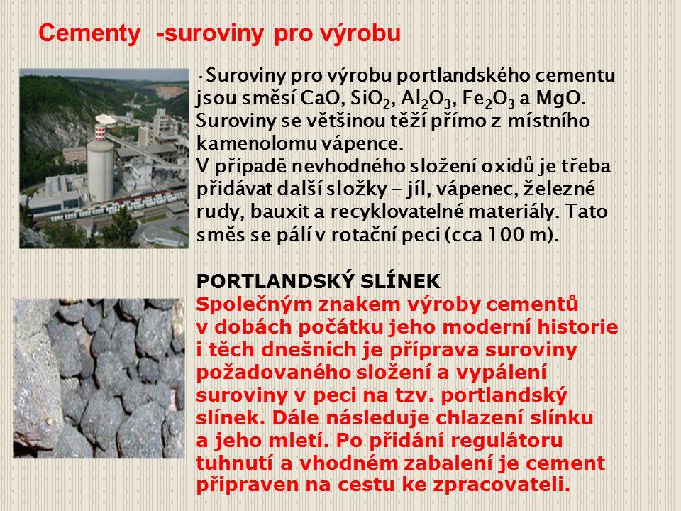 · Suroviny pro výrobu portlandského cementu jsou směsí CaO, SiO 2, Al 2 O 3, Fe 2 O 3 a MgO.