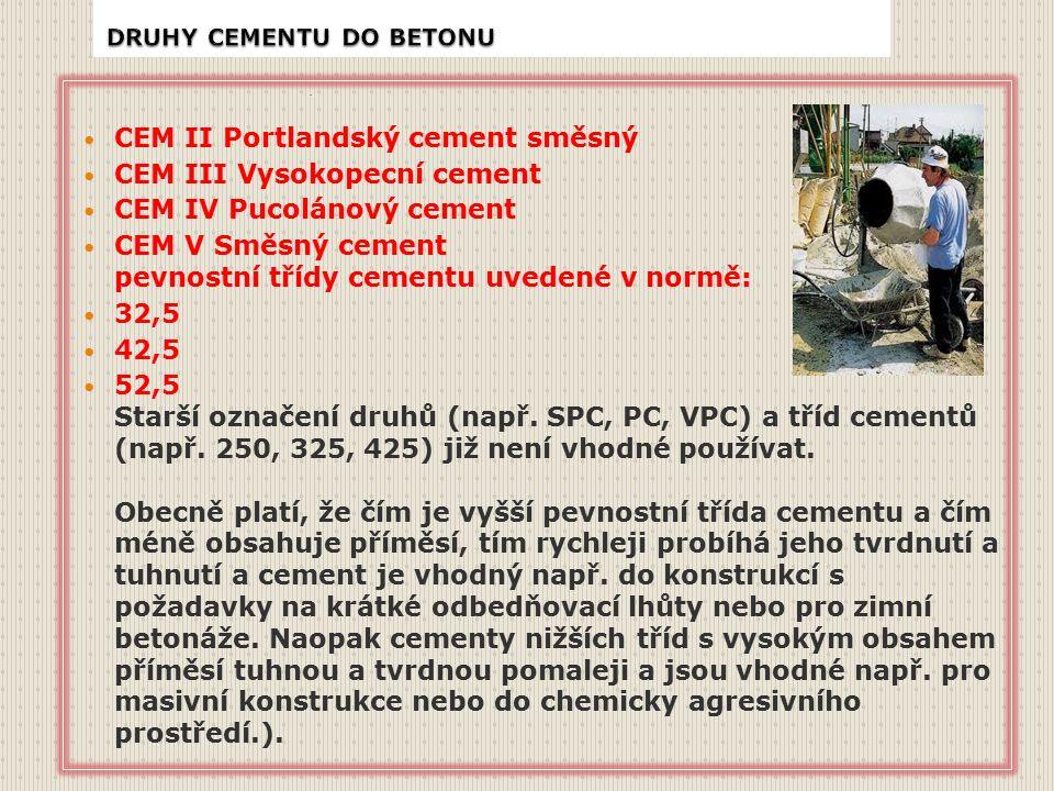  CEM II Portlandský cement směsný CEM III Vysokopecní cement CEM IV Pucolánový cement CEM V Směsný cement pevnostní třídy cementu uvedené v normě: 32,5 42,5 52,5 Starší označení druhů (např.