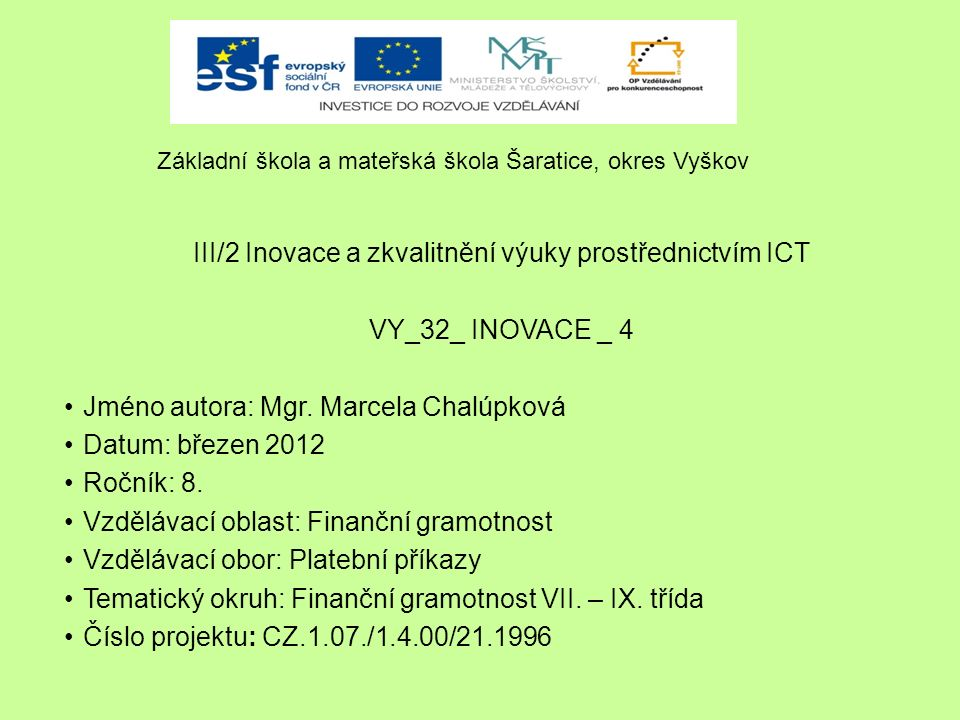 III/2 Inovace a zkvalitnění výuky prostřednictvím ICT VY_32_ INOVACE _ 4 Jméno autora: Mgr.