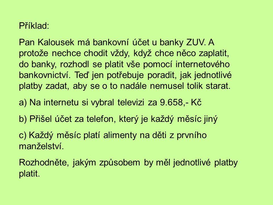 Příklad: Pan Kalousek má bankovní účet u banky ZUV.