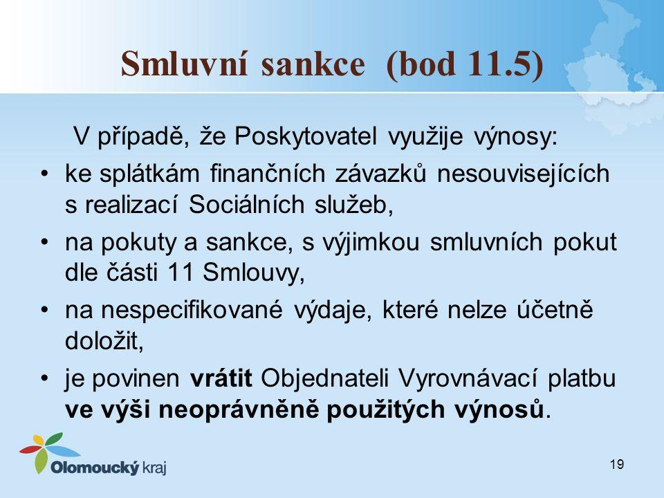 Smluvní sankce (bod 11.5) V případě, že Poskytovatel využije výnosy: ke splátkám finančních závazků nesouvisejících s realizací Sociálních služeb, na pokuty a sankce, s výjimkou smluvních pokut dle části 11 Smlouvy, na nespecifikované výdaje, které nelze účetně doložit, je povinen vrátit Objednateli Vyrovnávací platbu ve výši neoprávněně použitých výnosů.