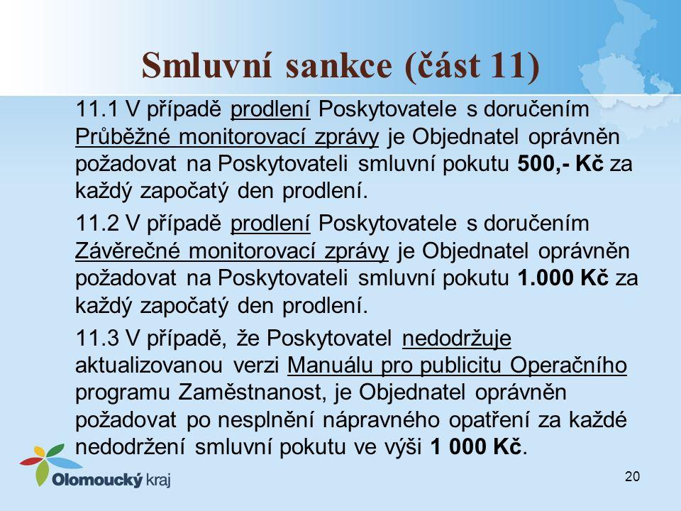 Smluvní sankce (část 11) 11.1 V případě prodlení Poskytovatele s doručením Průběžné monitorovací zprávy je Objednatel oprávněn požadovat na Poskytovateli smluvní pokutu 500,- Kč za každý započatý den prodlení.