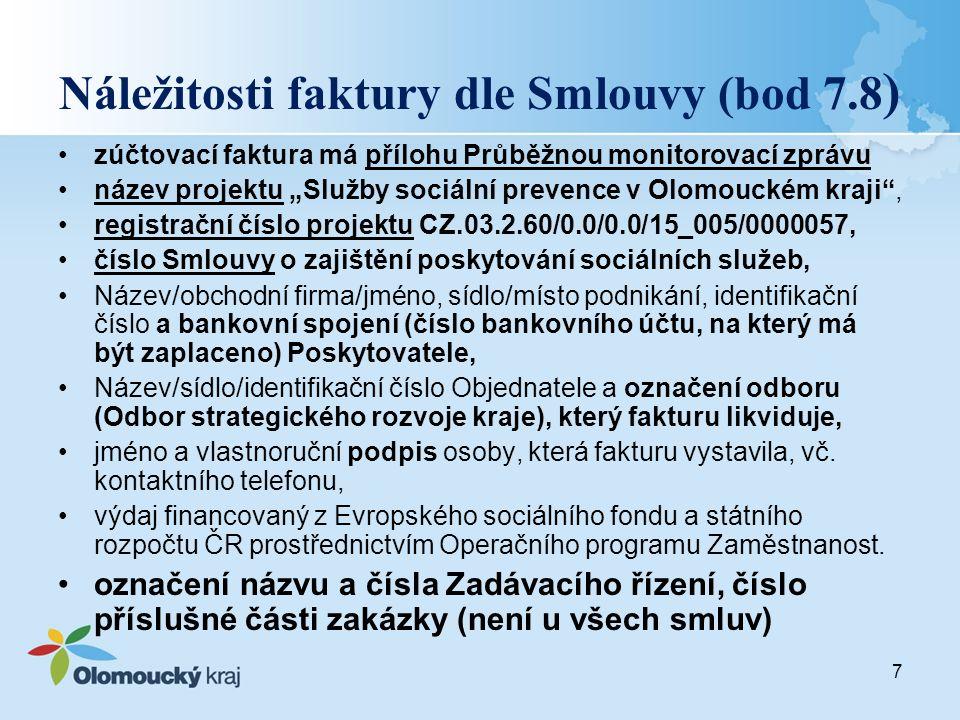 """Náležitosti faktury dle Smlouvy (bod 7.8 ) zúčtovací faktura má přílohu Průběžnou monitorovací zprávu název projektu """"Služby sociální prevence v Olomouckém kraji , registrační číslo projektu CZ.03.2.60/0.0/0.0/15_005/0000057, číslo Smlouvy o zajištění poskytování sociálních služeb, Název/obchodní firma/jméno, sídlo/místo podnikání, identifikační číslo a bankovní spojení (číslo bankovního účtu, na který má být zaplaceno) Poskytovatele, Název/sídlo/identifikační číslo Objednatele a označení odboru (Odbor strategického rozvoje kraje), který fakturu likviduje, jméno a vlastnoruční podpis osoby, která fakturu vystavila, vč."""