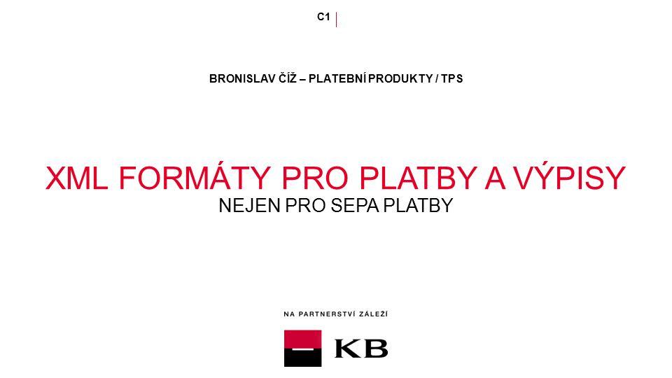 BRONISLAV ČÍŽ – PLATEBNÍ PRODUKTY / TPS C1 XML FORMÁTY PRO PLATBY A VÝPISY NEJEN PRO SEPA PLATBY