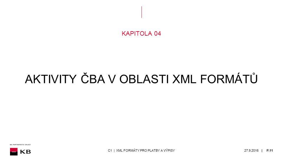 | KAPITOLA 04 AKTIVITY ČBA V OBLASTI XML FORMÁTŮ 27.9.2016P.11C1 | XML FORMÁTY PRO PLATBY A VÝPISY