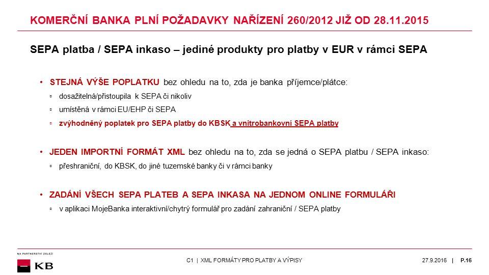 | KOMERČNÍ BANKA PLNÍ POŽADAVKY NAŘÍZENÍ 260/2012 JIŽ OD 28.11.2015 SEPA platba / SEPA inkaso – jediné produkty pro platby v EUR v rámci SEPA STEJNÁ V