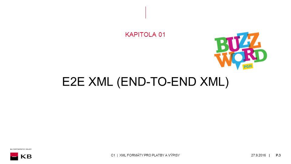 | 27.9.2016P.3C1 | XML FORMÁTY PRO PLATBY A VÝPISY KAPITOLA 01 E2E XML (END-TO-END XML)