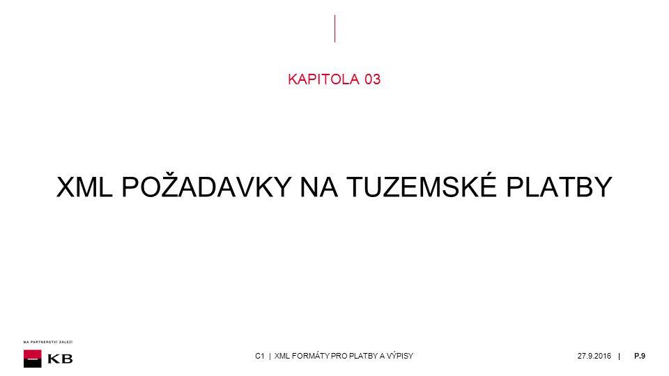 | KAPITOLA 03 XML POŽADAVKY NA TUZEMSKÉ PLATBY 27.9.2016P.9C1 | XML FORMÁTY PRO PLATBY A VÝPISY