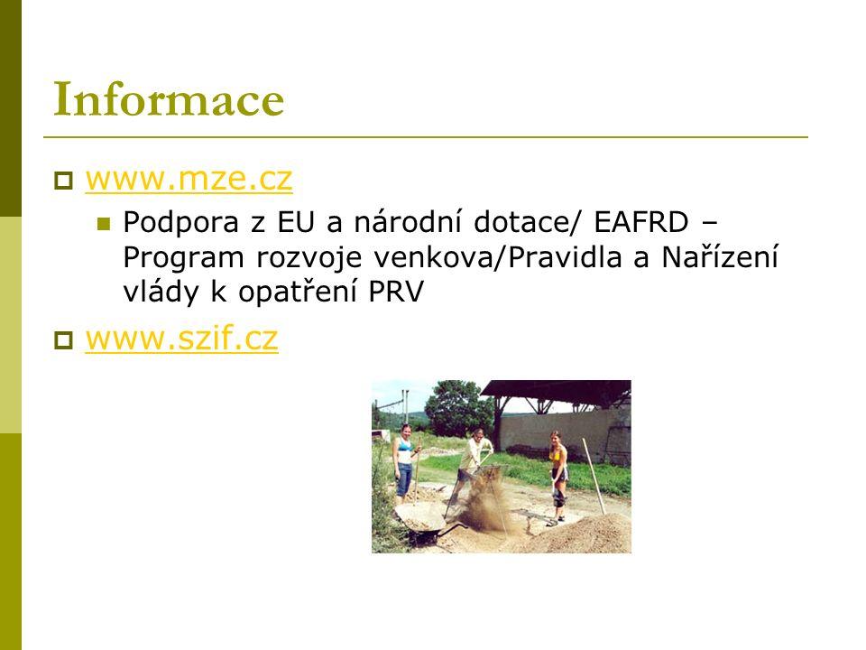 Informace  www.mze.cz www.mze.cz Podpora z EU a národní dotace/ EAFRD – Program rozvoje venkova/Pravidla a Nařízení vlády k opatření PRV  www.szif.cz www.szif.cz