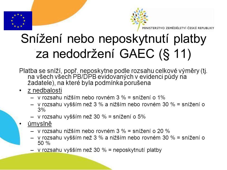 Snížení nebo neposkytnutí platby za nedodržení GAEC (§ 11) Platba se sníží, popř. neposkytne podle rozsahu celkové výměry (tj. na všech všech PB/DPB e