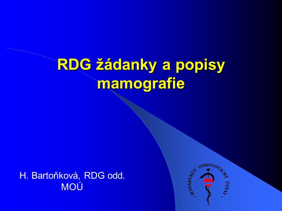 RDG žádanky a popisy mamografie RDG žádanky a popisy mamografie H. Bartoňková, RDG odd. MOÚ