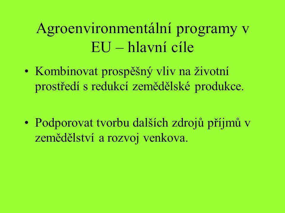 Agroenvironmentální programy v EU – hlavní cíle Kombinovat prospěšný vliv na životní prostředí s redukcí zemědělské produkce. Podporovat tvorbu dalšíc