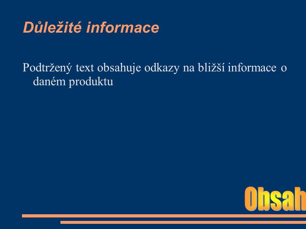 Důležité informace Podtržený text obsahuje odkazy na bližší informace o daném produktu