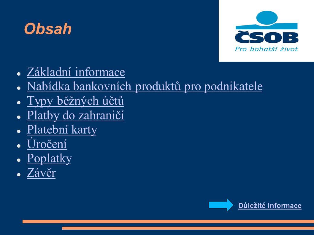 Obsah Základní informace Nabídka bankovních produktů pro podnikatele Typy běžných účtů Platby do zahraničí Platební karty Úročení Poplatky Závěr Důležité informace