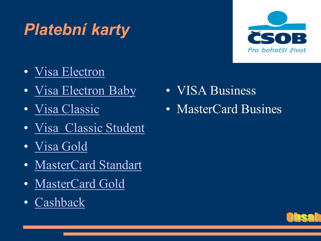 Platební karty Visa Electron Visa Electron Baby Visa Classic Visa Classic Student Visa Gold MasterCard Standart MasterCard Gold Cashback VISA Business MasterCard Busines