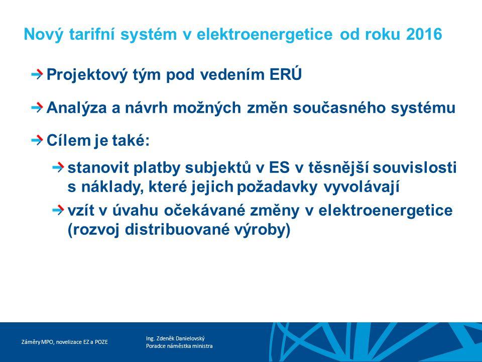 Záměry MPO, novelizace EZ a POZE Ing. Zdeněk Danielovský Poradce náměstka ministra Nový tarifní systém v elektroenergetice od roku 2016 Projektový tým