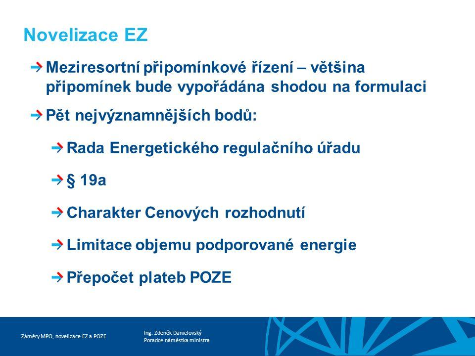 Záměry MPO, novelizace EZ a POZE Ing. Zdeněk Danielovský Poradce náměstka ministra Novelizace EZ Meziresortní připomínkové řízení – většina připomínek