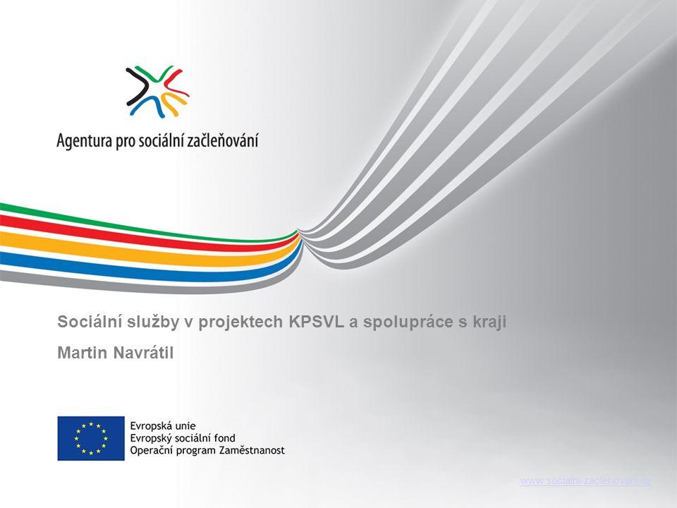 www.socialni-zaclenovani.cz Sociální služby v projektech KPSVL a spolupráce s kraji Martin Navrátil