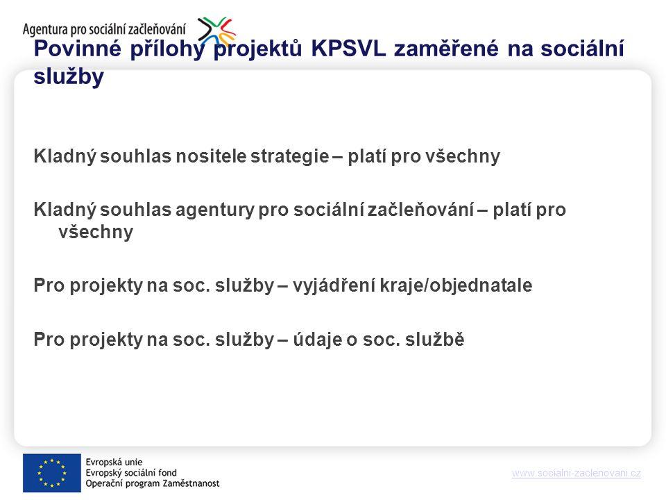 www.socialni-zaclenovani.cz Povinné přílohy projektů KPSVL zaměřené na sociální služby Kladný souhlas nositele strategie – platí pro všechny Kladný souhlas agentury pro sociální začleňování – platí pro všechny Pro projekty na soc.