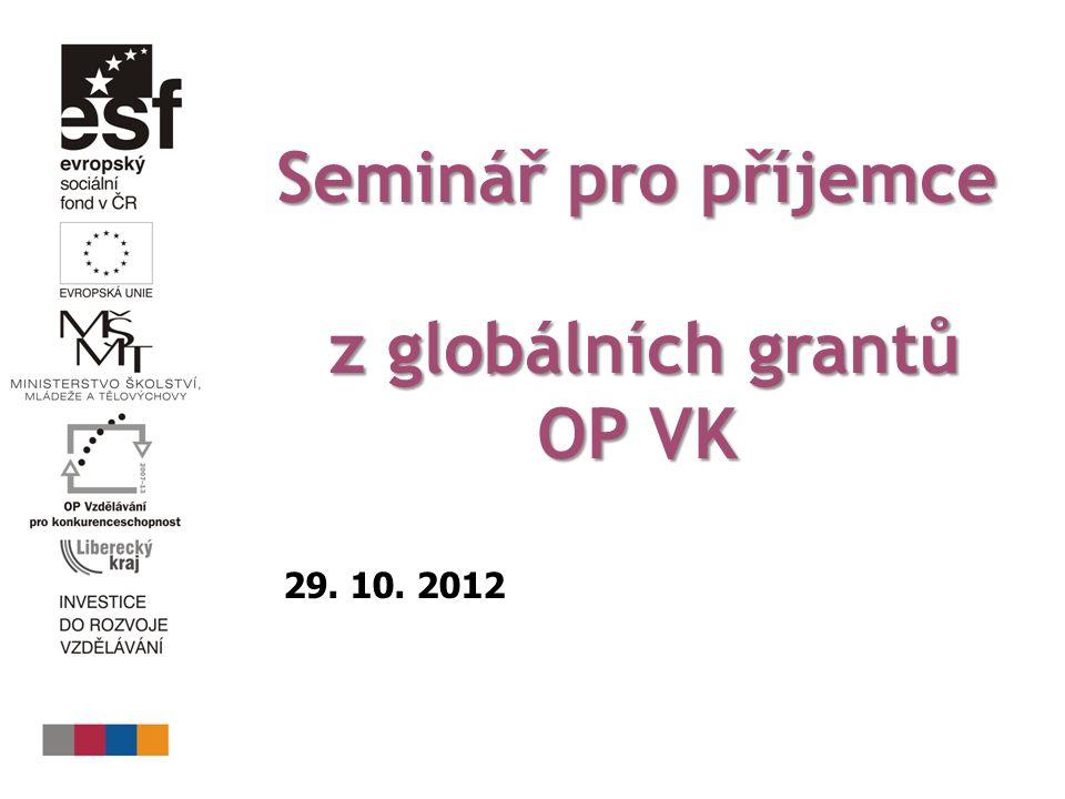 Seminář pro příjemce z globálních grantů z globálních grantů OP VK 29. 10. 2012