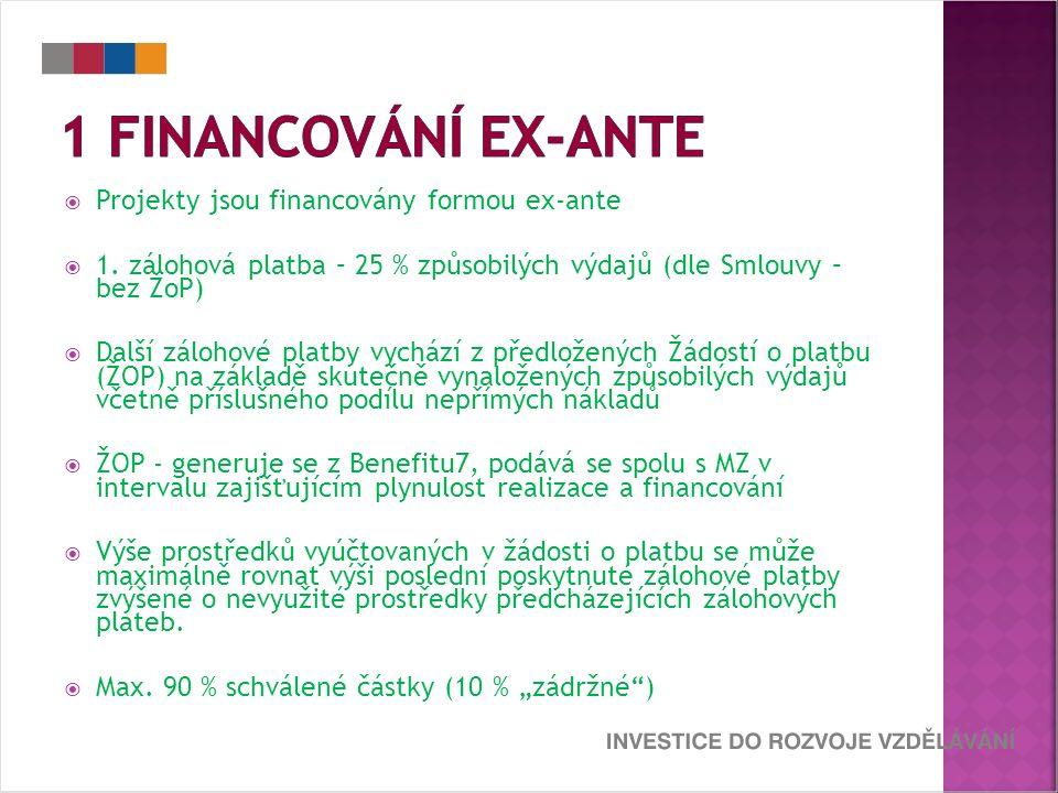  Projekty jsou financovány formou ex-ante  1. zálohová platba – 25 % způsobilých výdajů (dle Smlouvy – bez ŽoP)  Další zálohové platby vychází z př