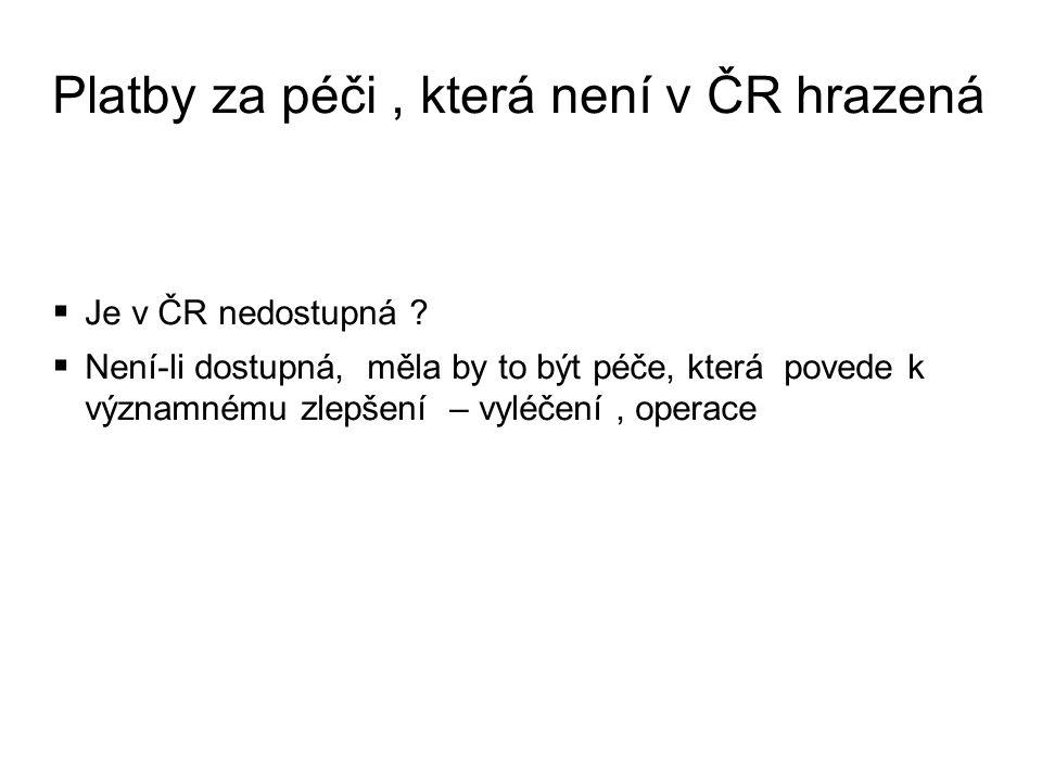 Platby za péči, která není v ČR hrazená  Je v ČR nedostupná .