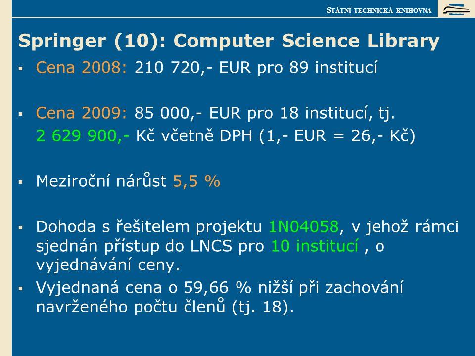 S TÁTNÍ TECHNICKÁ KNIHOVNA Springer (10): Computer Science Library  Cena 2008: 210 720,- EUR pro 89 institucí  Cena 2009: 85 000,- EUR pro 18 institucí, tj.