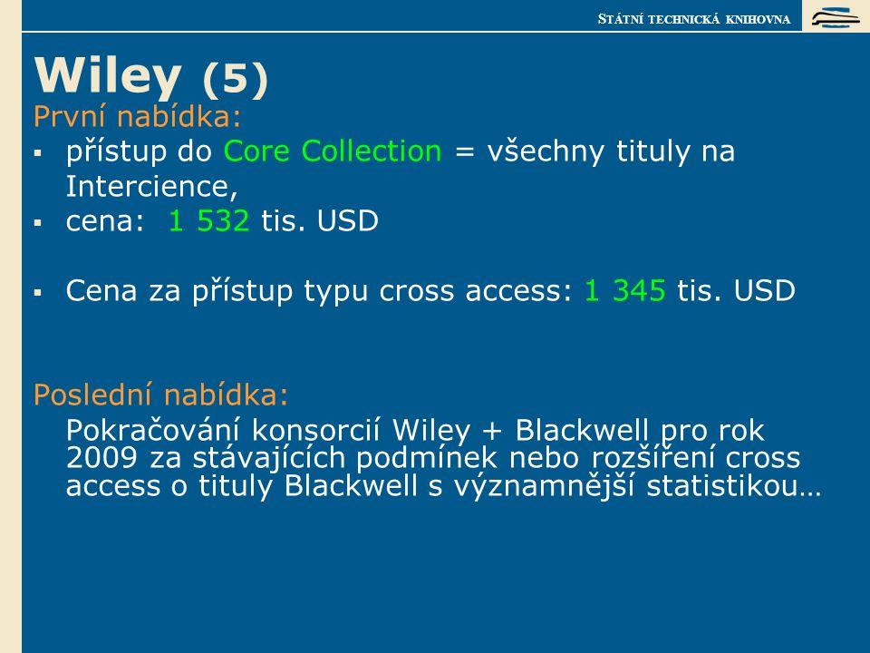 S TÁTNÍ TECHNICKÁ KNIHOVNA Wiley (5) První nabídka:  přístup do Core Collection = všechny tituly na Intercience,  cena: 1 532 tis.