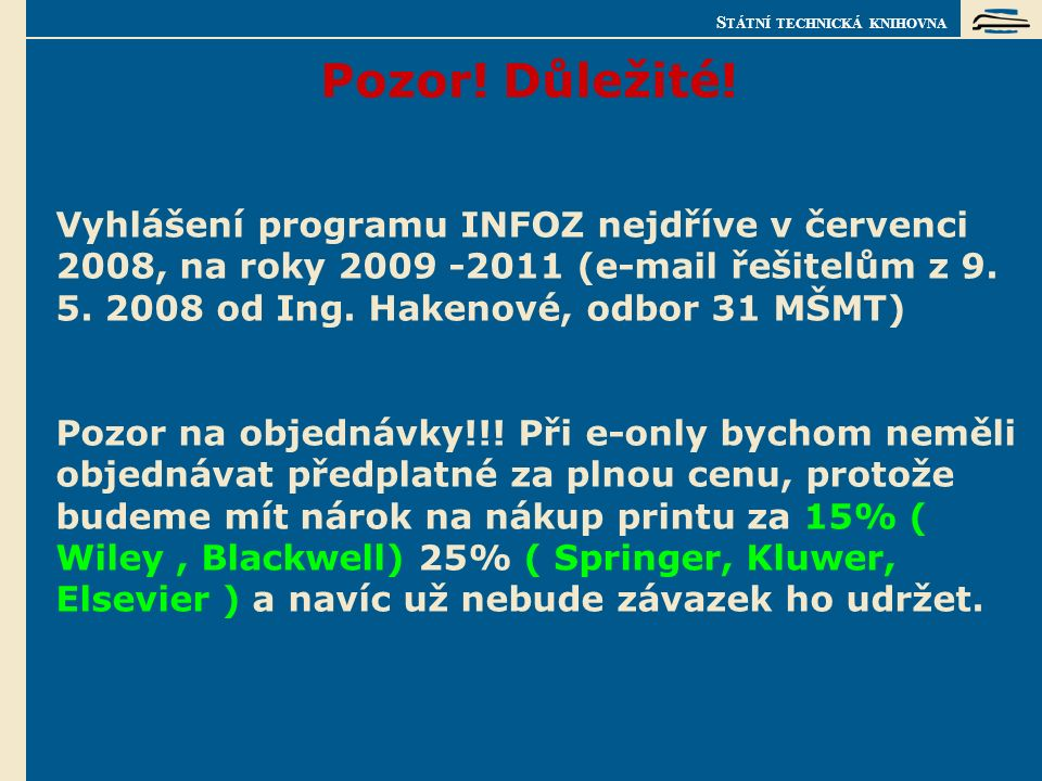 S TÁTNÍ TECHNICKÁ KNIHOVNA Vyhlášení programu INFOZ nejdříve v červenci 2008, na roky 2009 -2011 (e-mail řešitelům z 9.