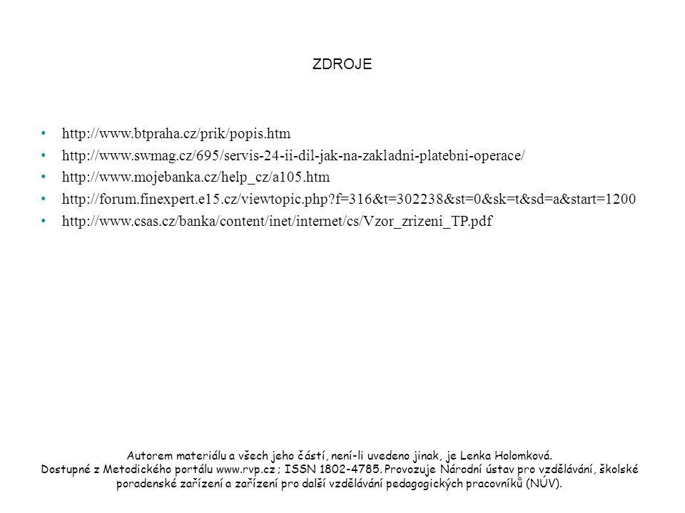 ZDROJE http://www.btpraha.cz/prik/popis.htm http://www.swmag.cz/695/servis-24-ii-dil-jak-na-zakladni-platebni-operace/ http://www.mojebanka.cz/help_cz