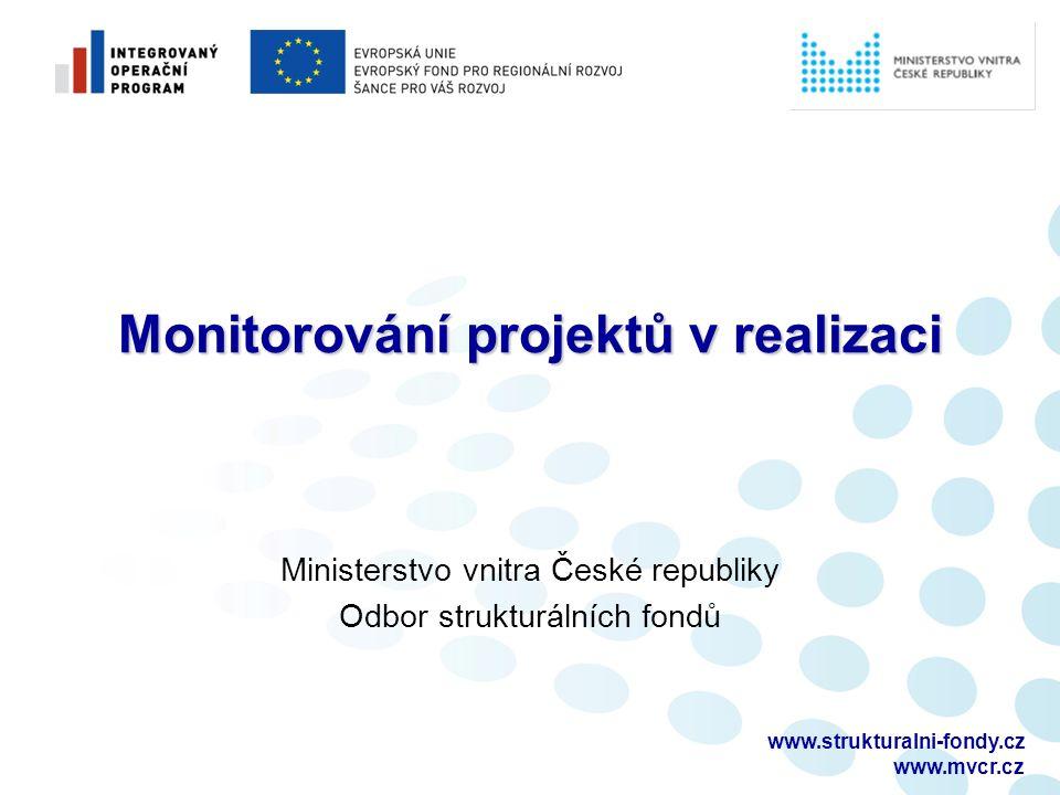 www.strukturalni-fondy.cz www.mvcr.cz Monitorování projektů v realizaci Ministerstvo vnitra České republiky Odbor strukturálních fondů