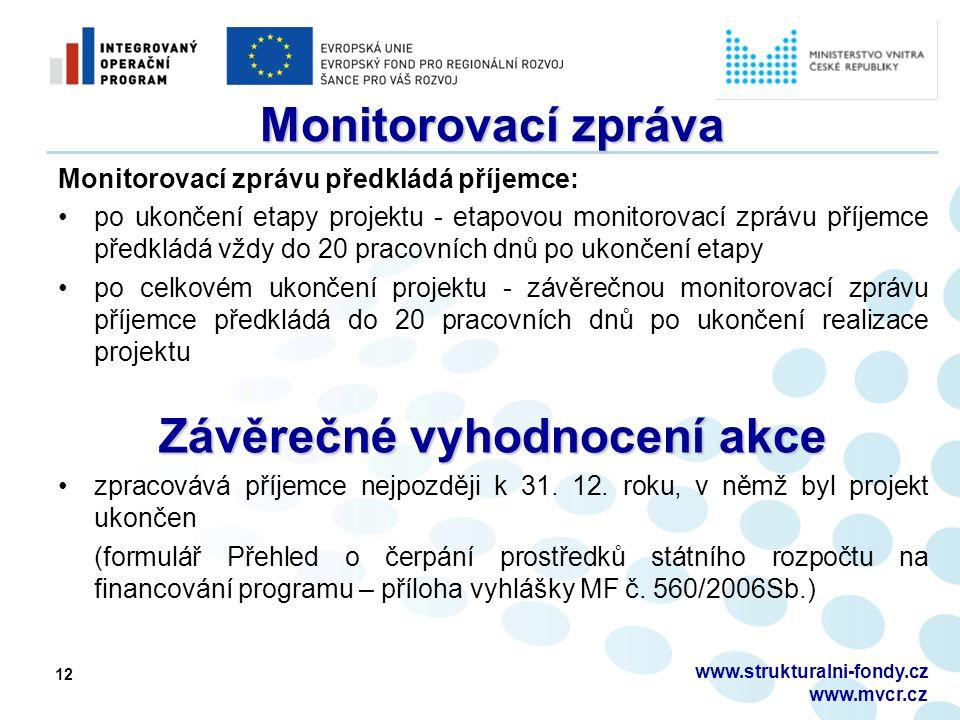 12 Monitorovací zpráva Monitorovací zprávu předkládá příjemce: po ukončení etapy projektu - etapovou monitorovací zprávu příjemce předkládá vždy do 20 pracovních dnů po ukončení etapy po celkovém ukončení projektu - závěrečnou monitorovací zprávu příjemce předkládá do 20 pracovních dnů po ukončení realizace projektu Závěrečné vyhodnocení akce zpracovává příjemce nejpozději k 31.