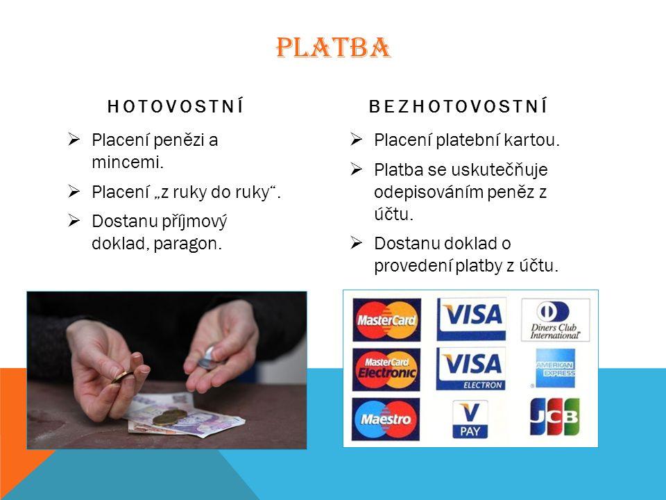 """PLATBA HOTOVOSTNÍ  Placení penězi a mincemi.  Placení """"z ruky do ruky ."""