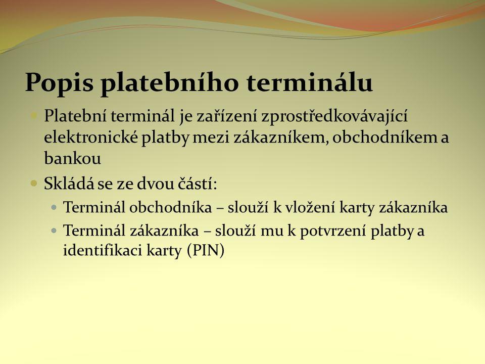 Popis platebního terminálu Platební terminál je zařízení zprostředkovávající elektronické platby mezi zákazníkem, obchodníkem a bankou Skládá se ze dv