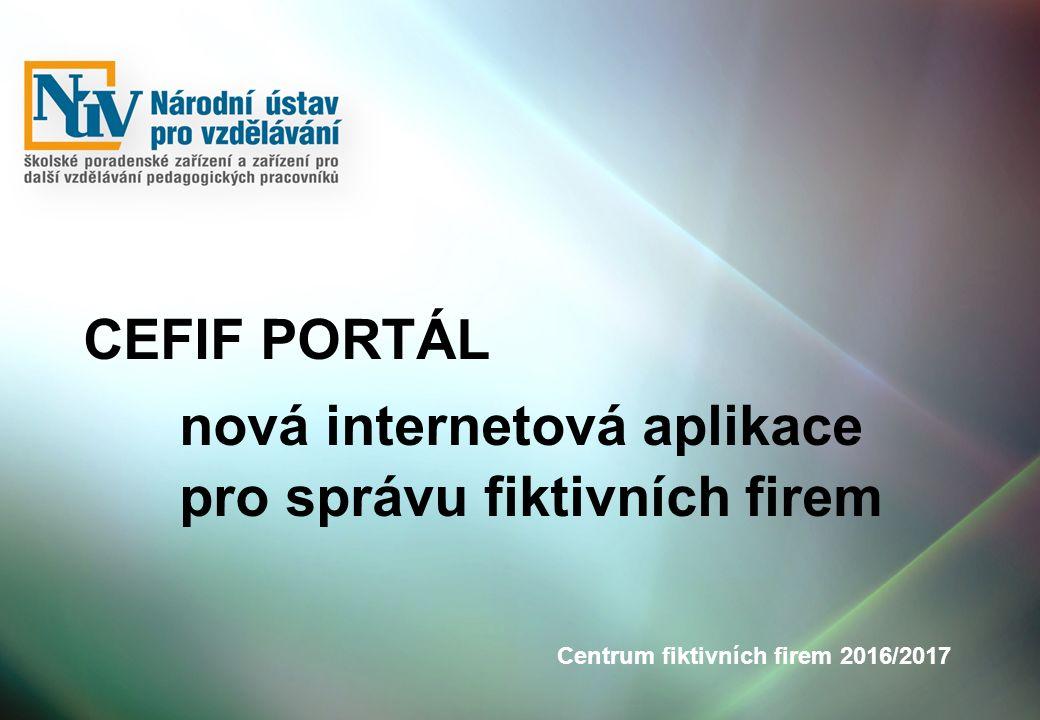 CEFIF PORTÁL nová internetová aplikace pro správu fiktivních firem Centrum fiktivních firem 2016/2017