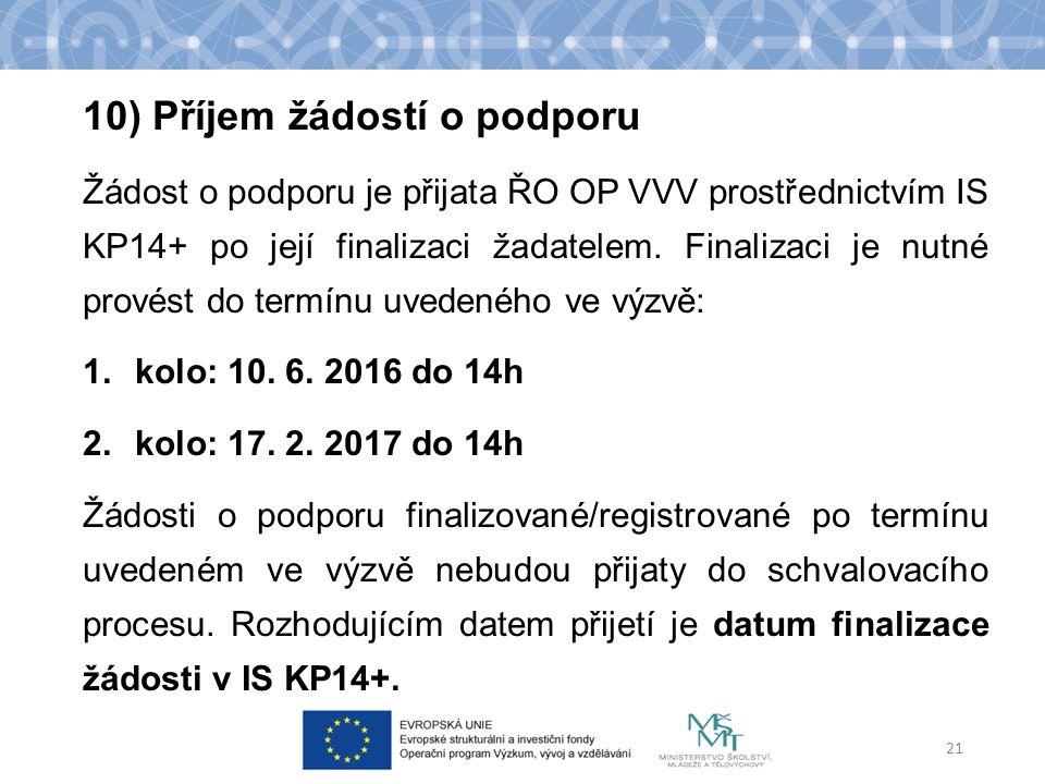 10) Příjem žádostí o podporu Žádost o podporu je přijata ŘO OP VVV prostřednictvím IS KP14+ po její finalizaci žadatelem.