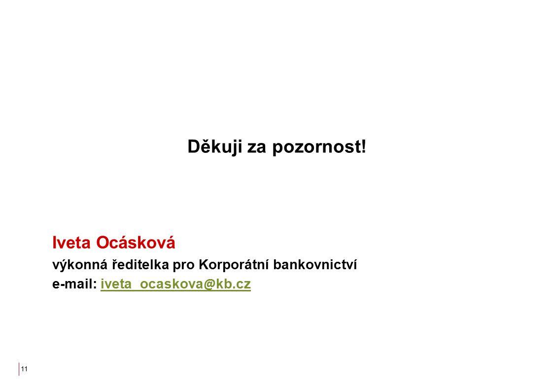 Iveta Ocásková výkonná ředitelka pro Korporátní bankovnictví e-mail: iveta_ocaskova @ kb.cziveta_ocaskova @ kb.cz 11 Děkuji za pozornost!