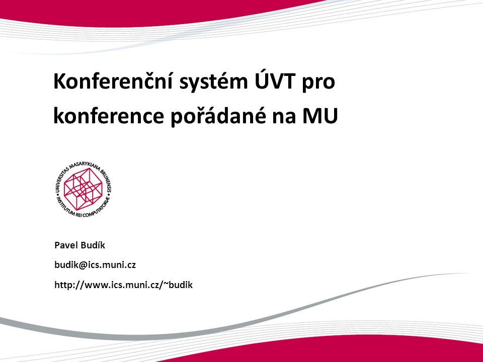 Konferenční systém ÚVT pro konference pořádané na MU Pavel Budík budik@ics.muni.cz http://www.ics.muni.cz/~budik