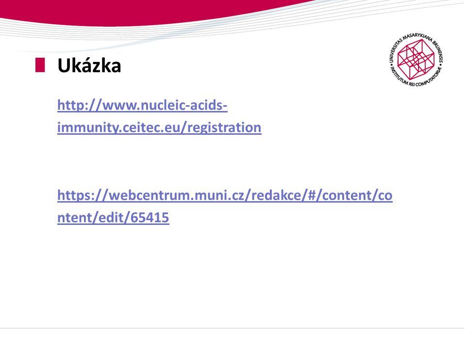 Ukázka http://www.nucleic-acids- immunity.ceitec.eu/registration https://webcentrum.muni.cz/redakce/#/content/co ntent/edit/65415
