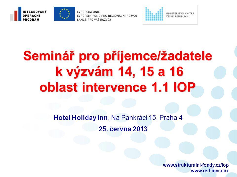 www.strukturalni-fondy.cz/iop www.osf-mvcr.cz Seminář pro příjemce/žadatele k výzvám 14, 15 a 16 oblast intervence 1.1 IOP Seminář pro příjemce/žadate