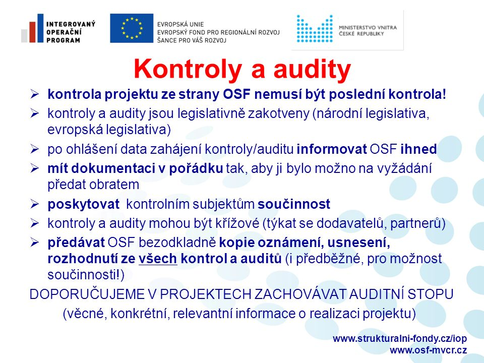 Kontroly a audity  kontrola projektu ze strany OSF nemusí být poslední kontrola!  kontroly a audity jsou legislativně zakotveny (národní legislativa