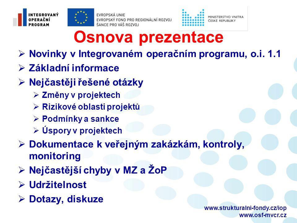 www.strukturalni-fondy.cz/iop www.osf-mvcr.cz Osnova prezentace  Novinky v Integrovaném operačním programu, o.i. 1.1  Základní informace  Nejčastěj