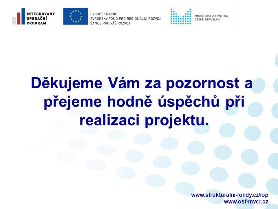 Děkujeme Vám za pozornost a přejeme hodně úspěchů při realizaci projektu. www.strukturalni-fondy.cz/iop www.osf-mvcr.cz