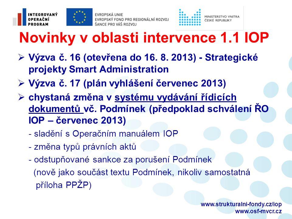 www.strukturalni-fondy.cz/iop www.osf-mvcr.cz Novinky v oblasti intervence 1.1 IOP  Výzva č. 16 (otevřena do 16. 8. 2013) - Strategické projekty Smar