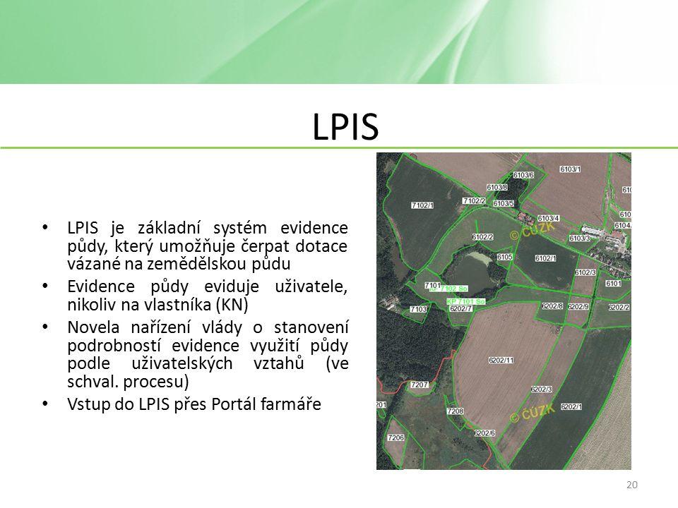 LPIS LPIS je základní systém evidence půdy, který umožňuje čerpat dotace vázané na zemědělskou půdu Evidence půdy eviduje uživatele, nikoliv na vlastníka (KN) Novela nařízení vlády o stanovení podrobností evidence využití půdy podle uživatelských vztahů (ve schval.