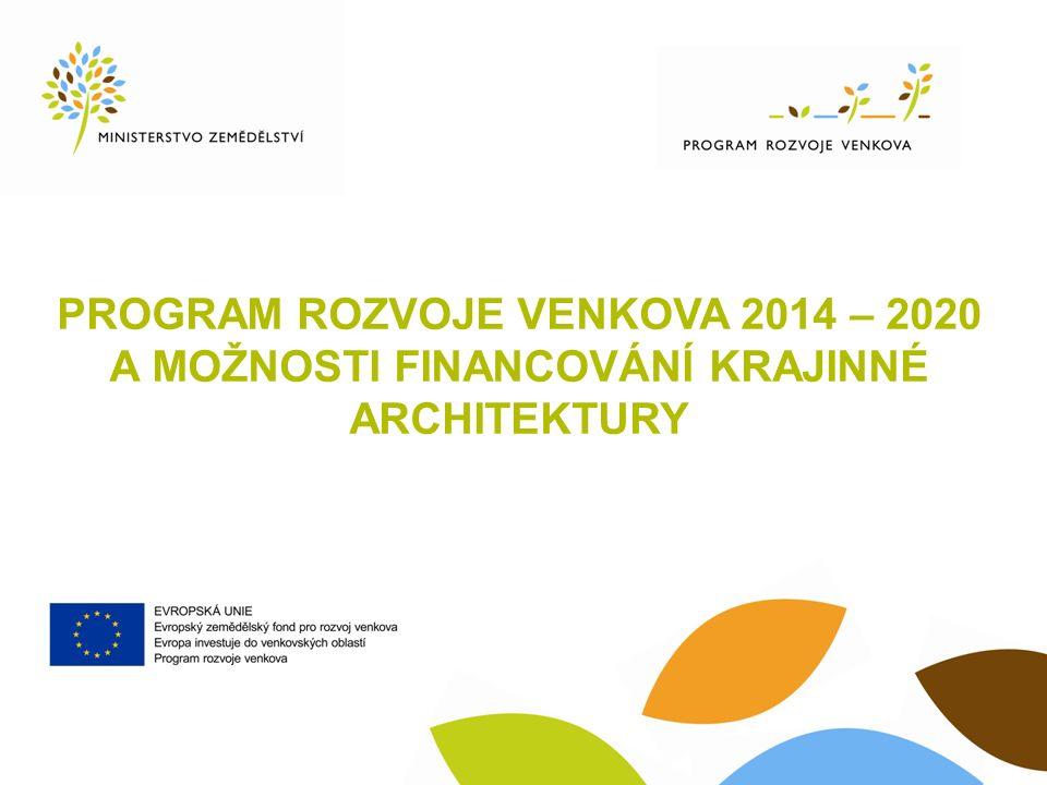 PROGRAM ROZVOJE VENKOVA 2014 – 2020 A MOŽNOSTI FINANCOVÁNÍ KRAJINNÉ ARCHITEKTURY