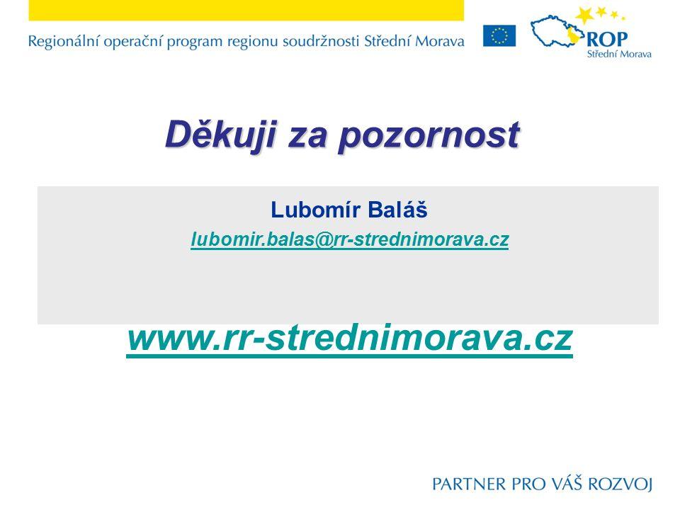 Lubomír Baláš lubomir.balas@rr-strednimorava.cz www.rr-strednimorava.cz Děkuji za pozornost